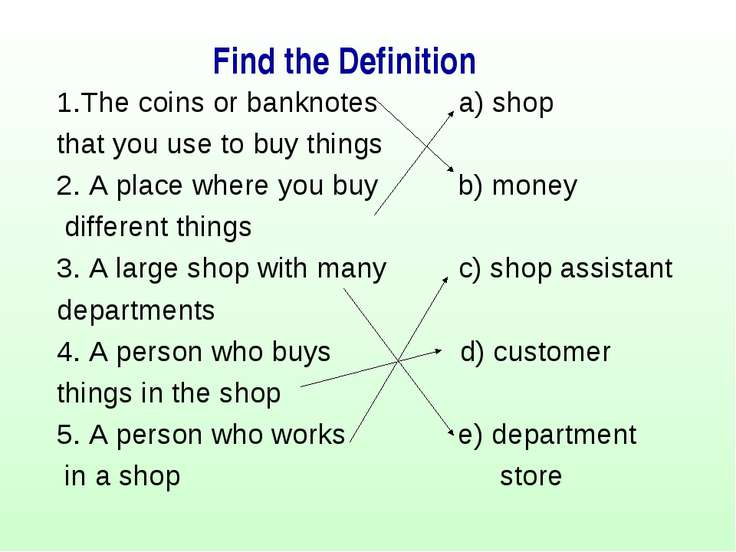 1.The coins or banknotes a) shop that you use to buy things 2. A place where ...