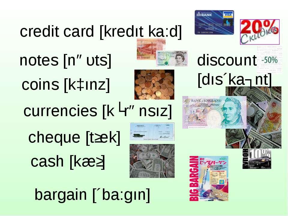credit card [kredıt ka:d] notes [nəυts] coins [kɔınz] discount [dıs´kaʋnt] cu...