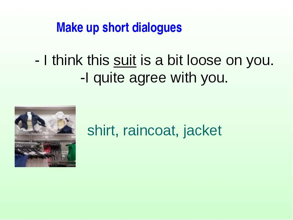 - I think this suit is a bit loose on you. -I quite agree with you. shirt, ra...