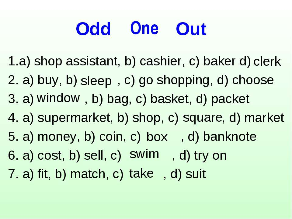 Оdd Out 1.a) shop assistant, b) cashier, c) baker d) 2. a) buy, b) , c) go sh...