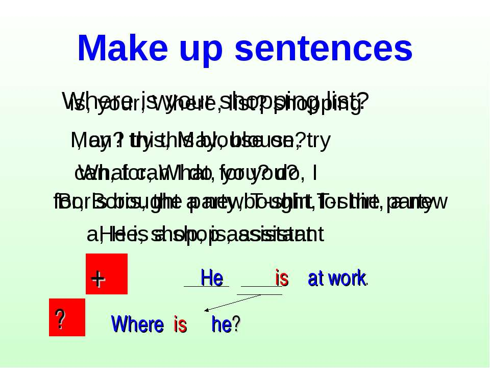 Make up sentences Where is your shopping list? is, your, Where, list? shoppin...