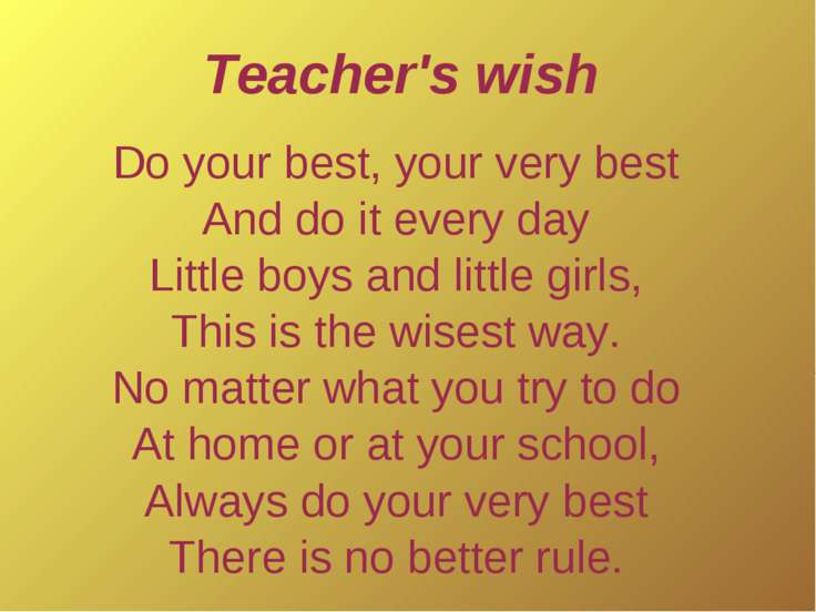 Do your best, your very best And do it every day Little boys and little girls...