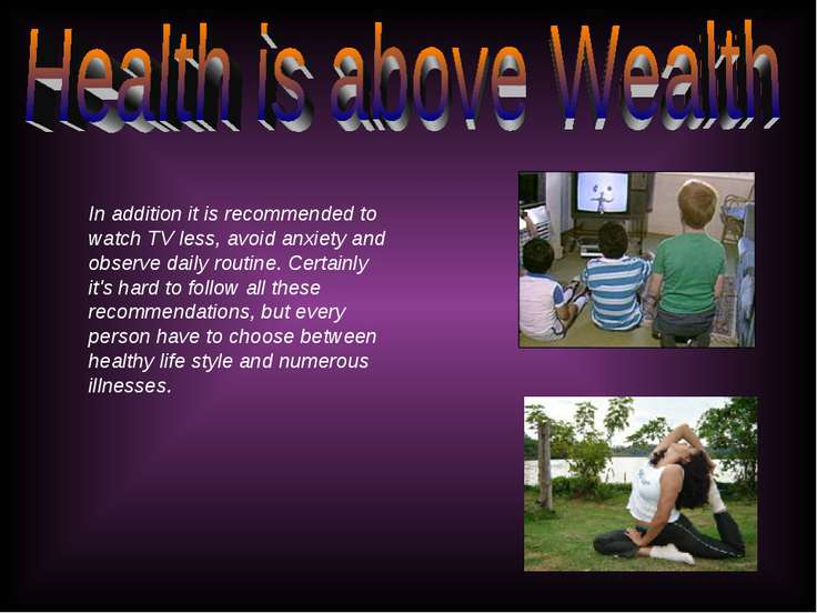 In addition it is recommended to watch TV less, avoid anxiety and observe dai...