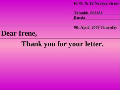 Dear Irene, Thank you for your letter. Fl 78, № 16 Novaya Street Talnakh, 663...