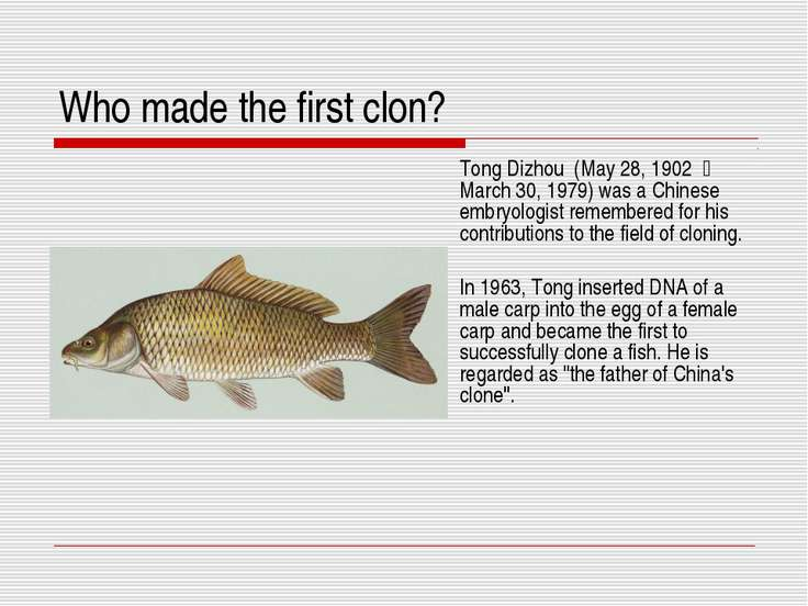 Who made the first clon? Tong Dizhou (May 28, 1902 - March 30, 1979) was a C...
