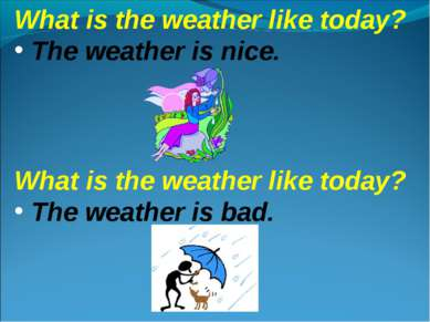 What is the weather like today? The weather is nice. What is the weather like...