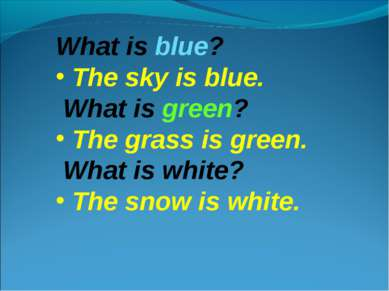 What is blue? The sky is blue. What is green? The grass is green. What is whi...