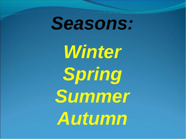 Seasons: Winter Spring Summer Autumn