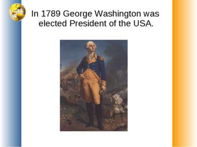 In 1789 George Washington was elected President of the USA.