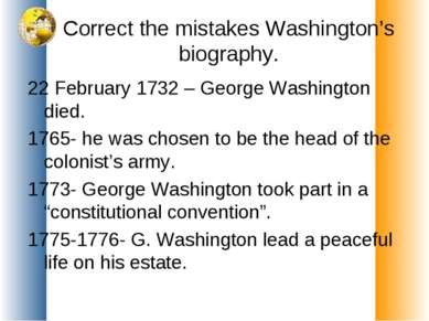 Correct the mistakes Washington's biography. 22 February 1732 – George Washin...