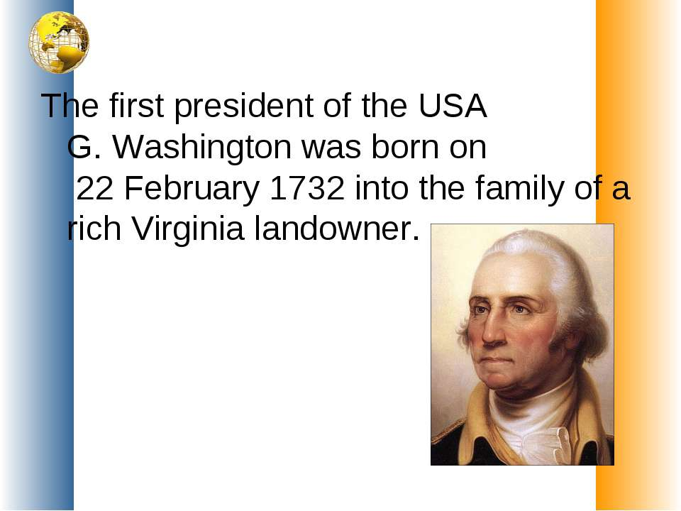 The first president of the USA G. Washington was born on 22 February 1732 int...