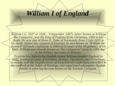 William I of England William I (c. 1027 or 1028 – 9 September 1087), better k...