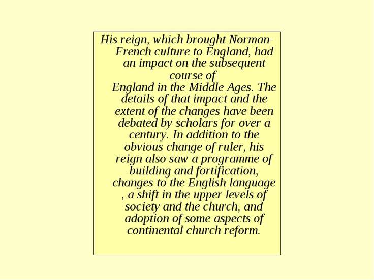 His reign, which brought Norman-French culture to England, had an impact on t...