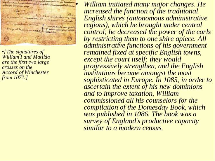 William initiated many major changes. He increased the function of the tradit...