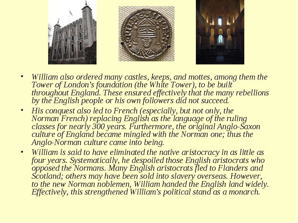 William also ordered many castles, keeps, and mottes, among them the Tower of...