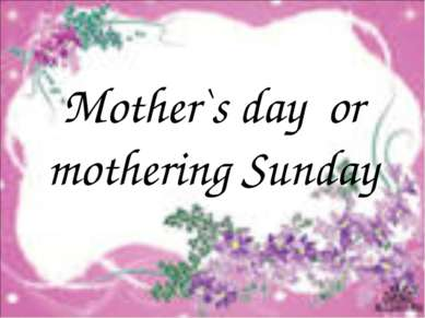 Mother`s day or mothering Sunday