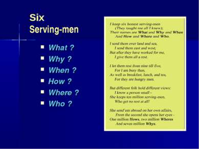 Six Serving-men What ? Why ? When ? How ? Where ? Who ?