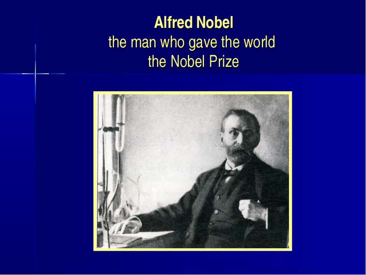 Alfred Nobel the man who gave the world the Nobel Prize