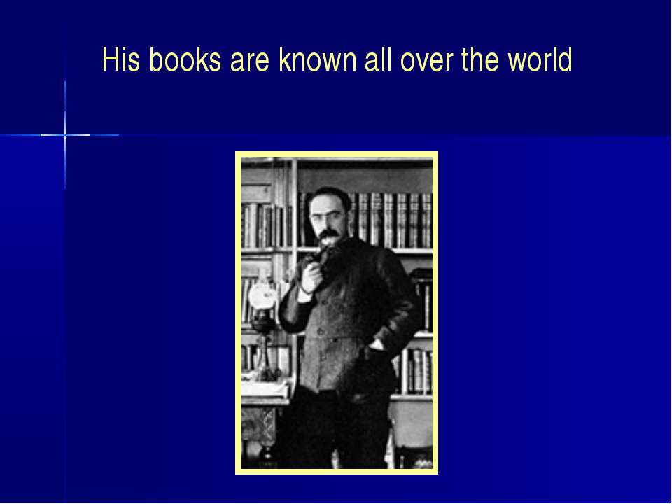 His books are known all over the world