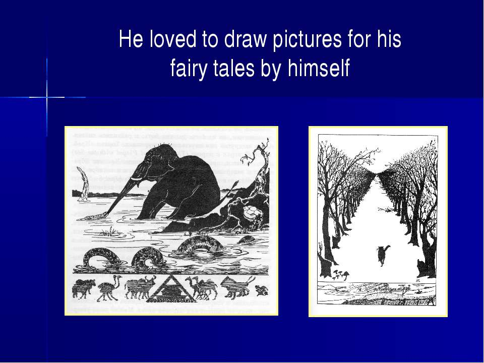 He loved to draw pictures for his fairy tales by himself