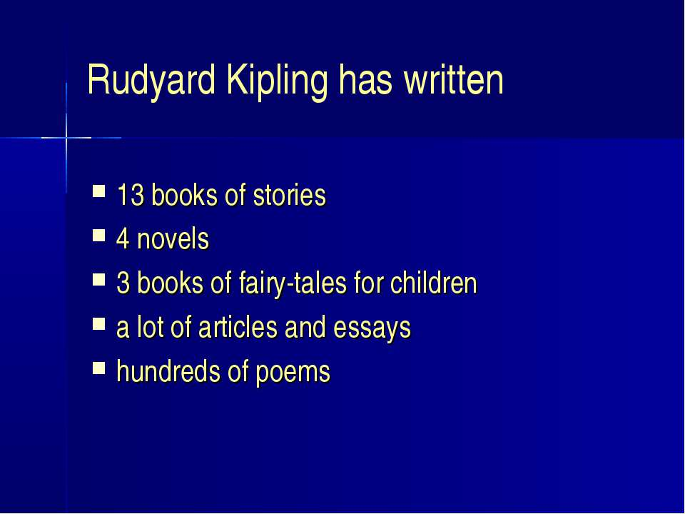 Rudyard Kipling has written 13 books of stories 4 novels 3 books of fairy-tal...
