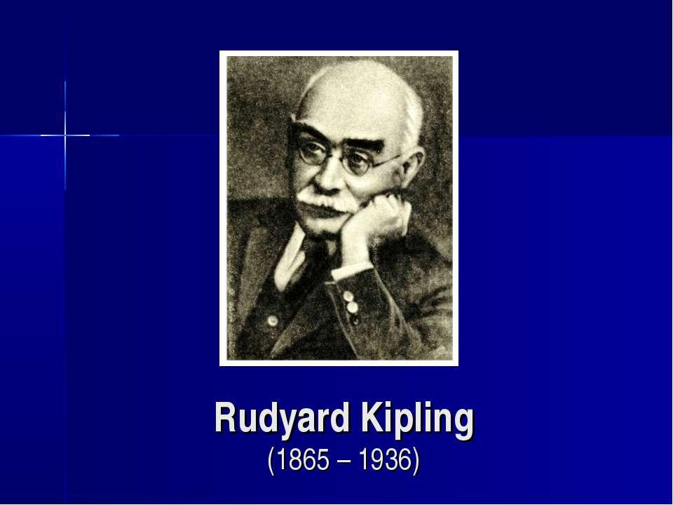 Rudyard Kipling (1865 – 1936)