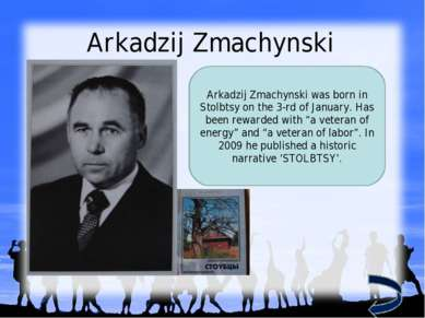Arkadzij Zmachynski Arkadzij Zmachynski was born in Stolbtsy on the 3-rd of J...