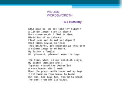 WILLIAM WORDSWORDTH To a Butterfly STAY near me--do not take thy flight! A li...