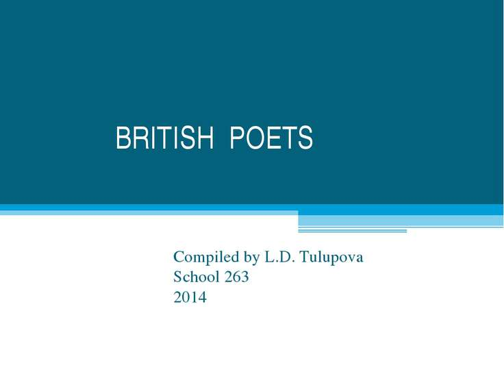 BRITISH POETS Compiled by L.D. Tulupova School 263 2014
