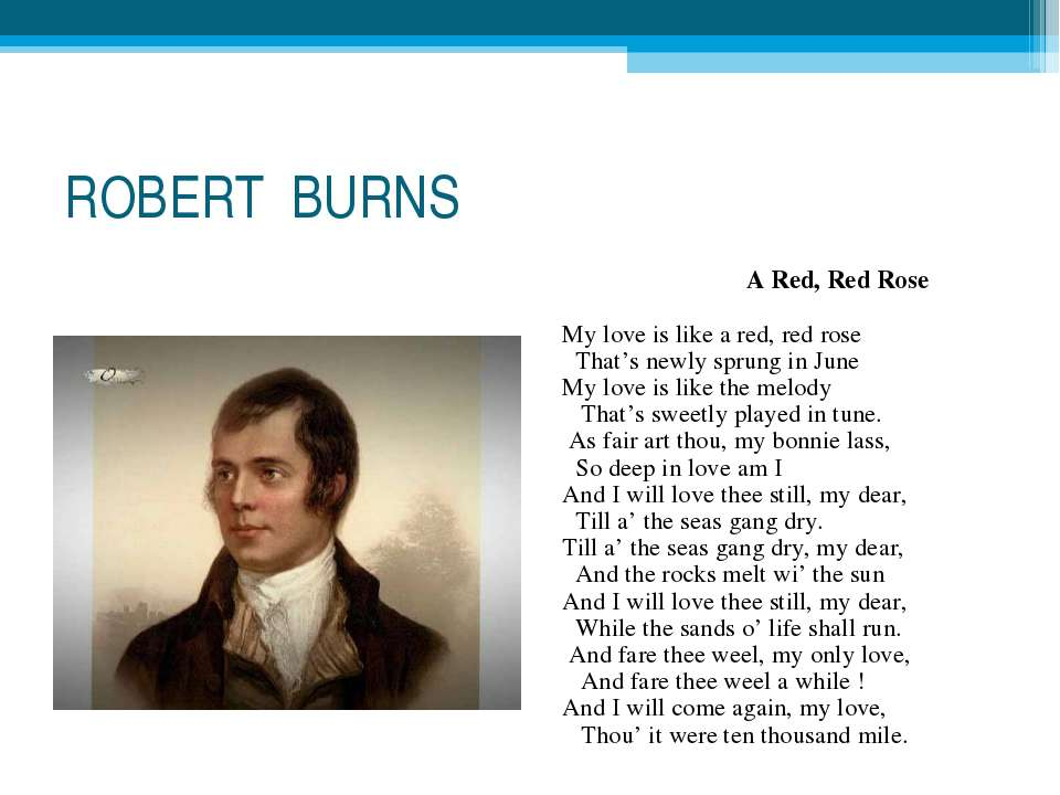 ROBERT BURNS A Red, Red Rose   My love is like a red, red rose    That's newl...