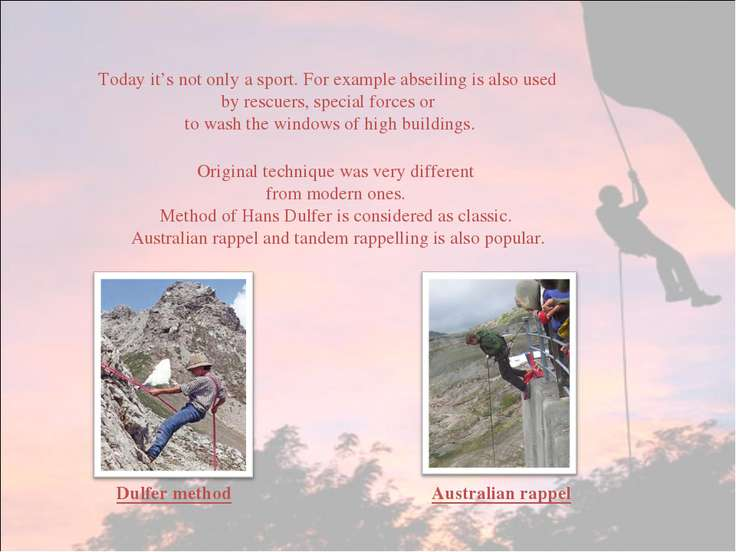 Today it's not only a sport. For example abseiling is also used by rescuers, ...
