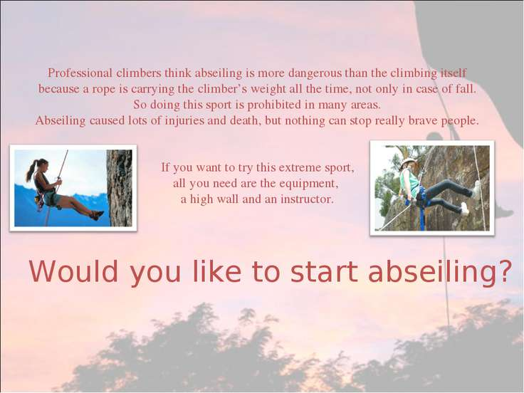 Professional climbers think abseiling is more dangerous than the climbing its...
