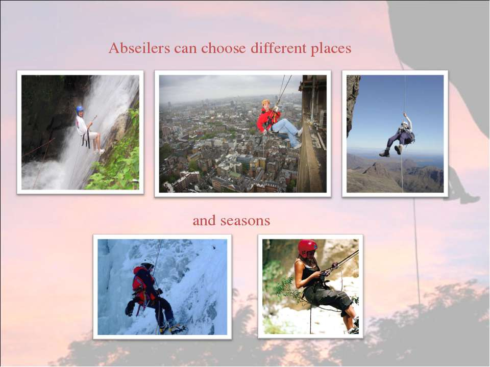 Abseilers can choose different places and seasons