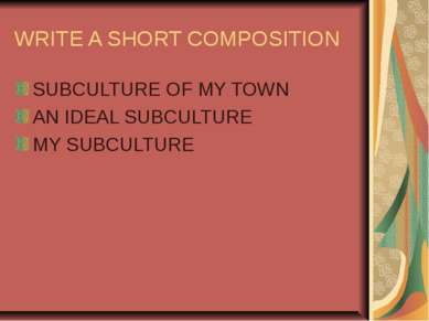WRITE A SHORT COMPOSITION SUBCULTURE OF MY TOWN AN IDEAL SUBCULTURE MY SUBCUL...