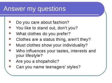 Answer my questions Do you care about fashion? You like to stand out, don't y...