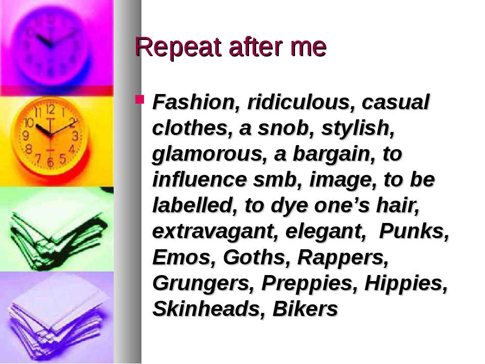 Repeat after me Fashion, ridiculous, casual clothes, a snob, stylish, glamoro...