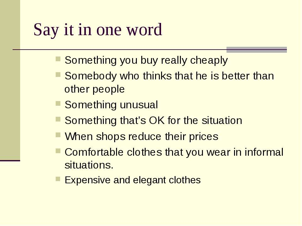 Say it in one word Something you buy really cheaply Somebody who thinks that ...