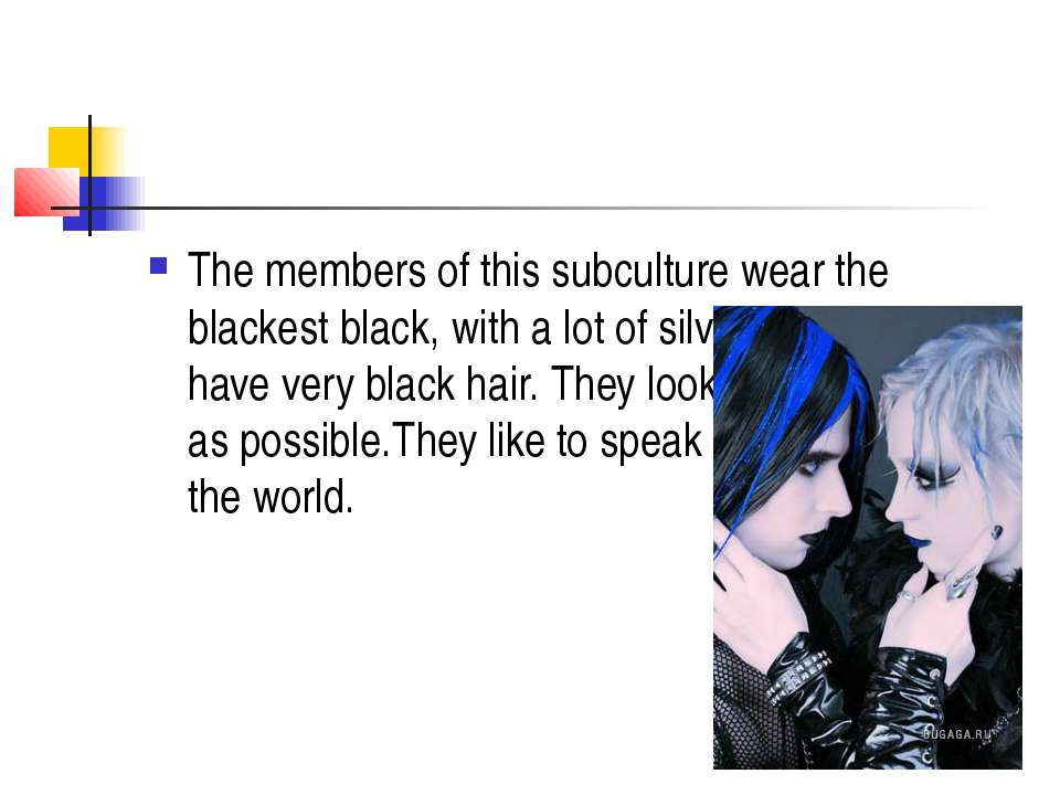 The members of this subculture wear the blackest black, with a lot of silver ...