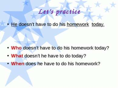 Let's practice He doesn't have to do his homework today. Who doesn't have to ...