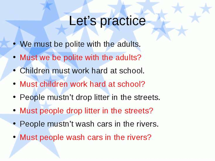 Let's practice We must be polite with the adults. Must we be polite with the ...