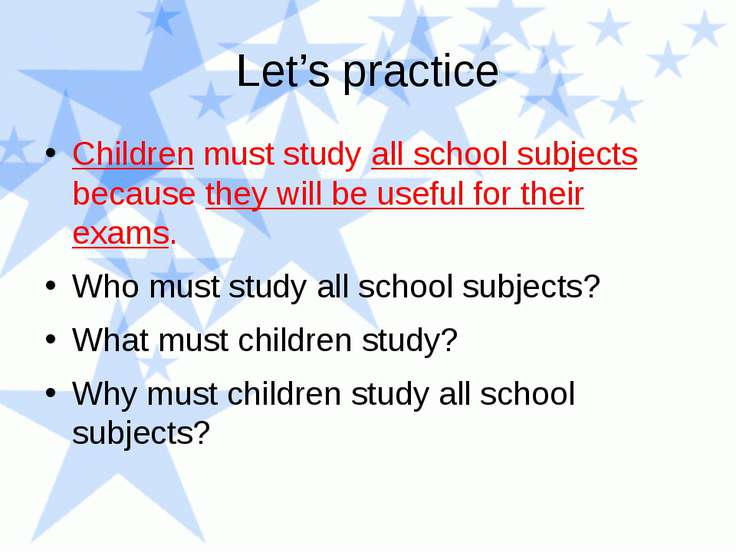 Let's practice Children must study all school subjects because they will be u...