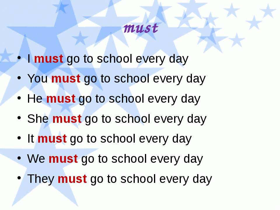 must I must go to school every day You must go to school every day He must go...