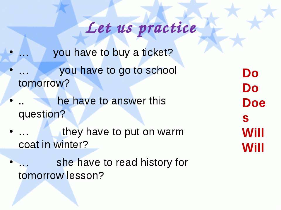 Let us practice … you have to buy a ticket? … you have to go to school tomorr...