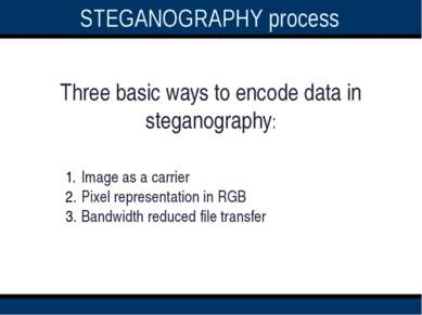 STEGANOGRAPHY process Three basic ways to encode data in steganography: Image...