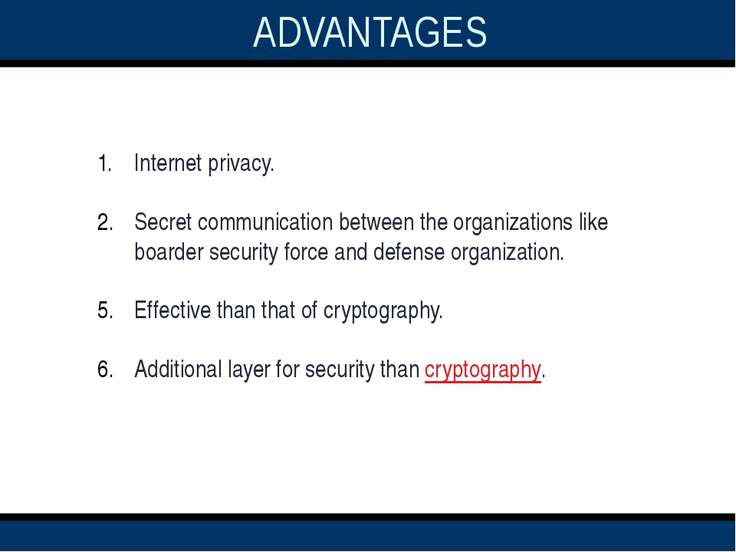 ADVANTAGES   Internet privacy. Secret communication between the organizations...