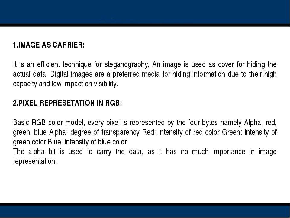 1.IMAGE AS CARRIER:   It is an efficient technique for steganography, An imag...