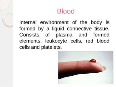 Blood Internal environment of the body is formed by a liquid connective tissu...