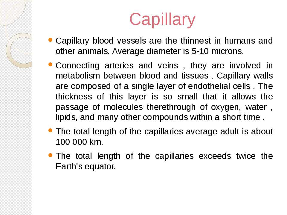 Capillary Capillary blood vessels are the thinnest in humans and other animal...