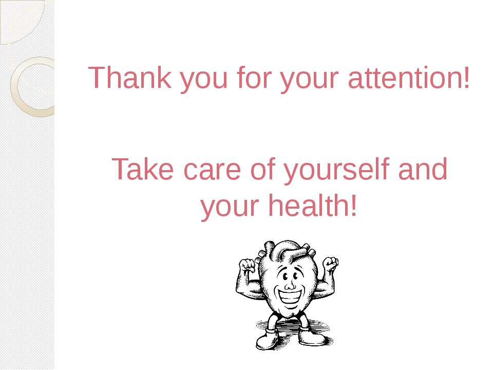 Thank you for your attention! Take care of yourself and your health!