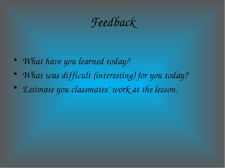 Feedback What have you learned today? What was difficult (interesting) for yo...
